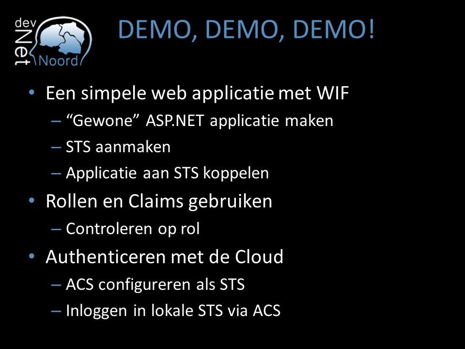 """DEMO, DEMO, DEMO! Een simpele web applicatie met WIF – """"Gewone"""" ASP.NET applicatie maken – STS aanmaken – Applicatie aan STS koppelen Rollen en Claims"""