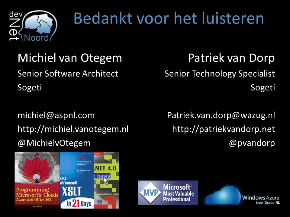 Bedankt voor het luisteren Michiel van Otegem Senior Software Architect Sogeti michiel@aspnl.com http://michiel.vanotegem.nl @MichielvOtegem Patriek v
