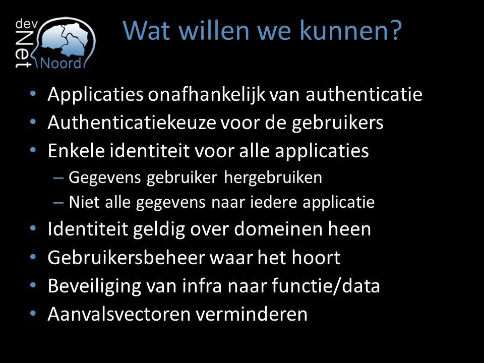 Wat willen we kunnen? Applicaties onafhankelijk van authenticatie Authenticatiekeuze voor de gebruikers Enkele identiteit voor alle applicaties – Gege