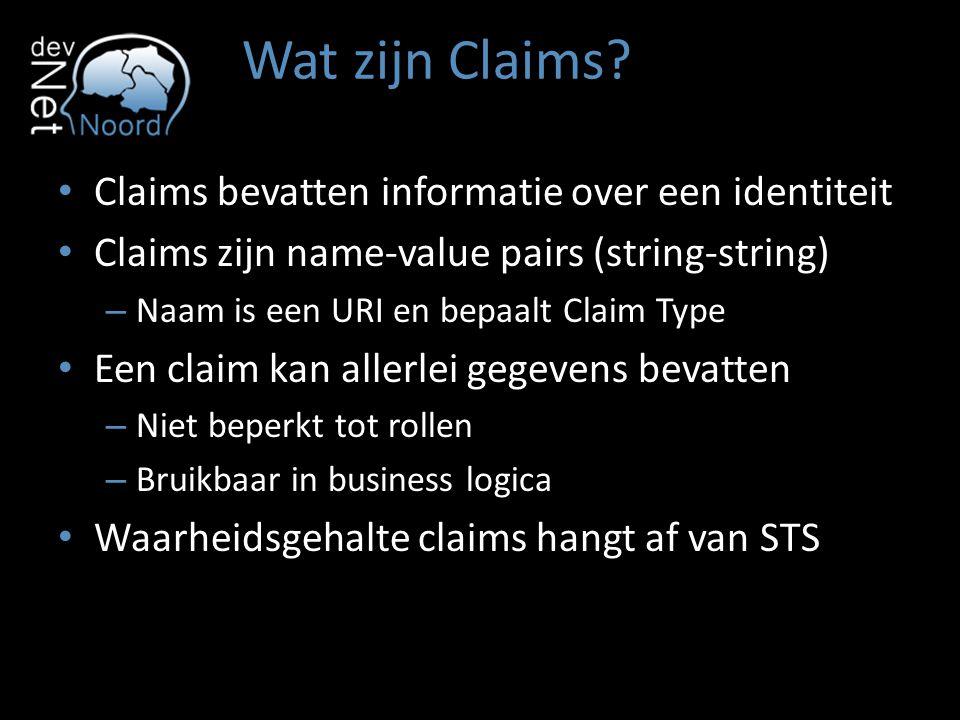 Wat zijn Claims? Claims bevatten informatie over een identiteit Claims zijn name-value pairs (string-string) – Naam is een URI en bepaalt Claim Type E