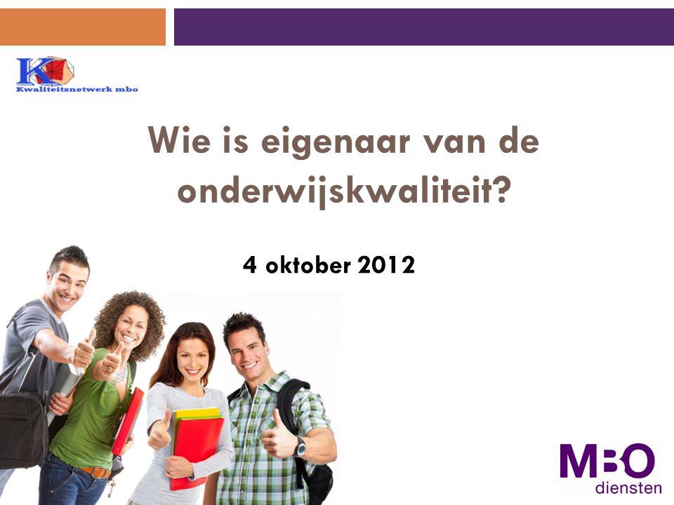 Wie is eigenaar van de onderwijskwaliteit? 4 oktober 2012