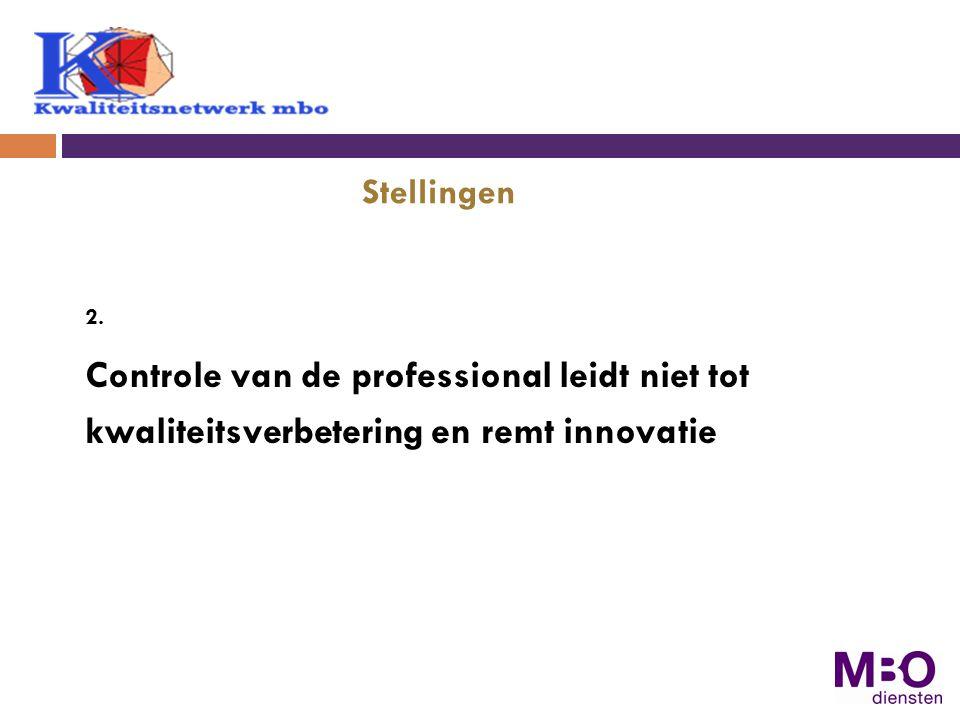 2. Controle van de professional leidt niet tot kwaliteitsverbetering en remt innovatie Stellingen
