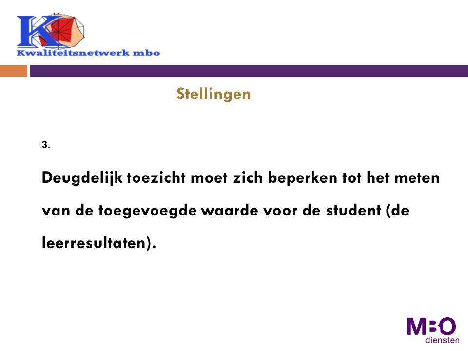 3. Deugdelijk toezicht moet zich beperken tot het meten van de toegevoegde waarde voor de student (de leerresultaten). Stellingen