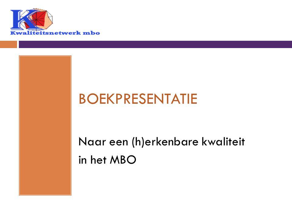 BOEKPRESENTATIE Naar een (h)erkenbare kwaliteit in het MBO
