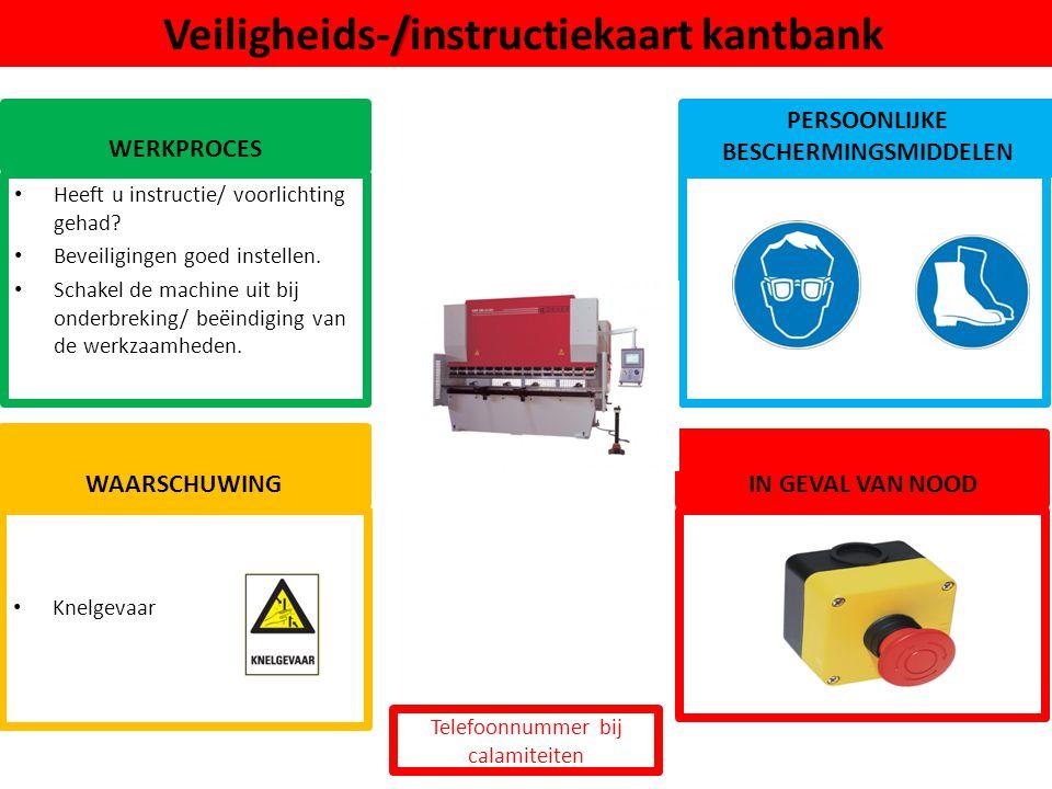Knelgevaar / Veiligheids-/instructiekaart kantbank WERKPROCES PERSOONLIJKE BESCHERMINGSMIDDELEN Heeft u instructie/ voorlichting gehad? Beveiligingen