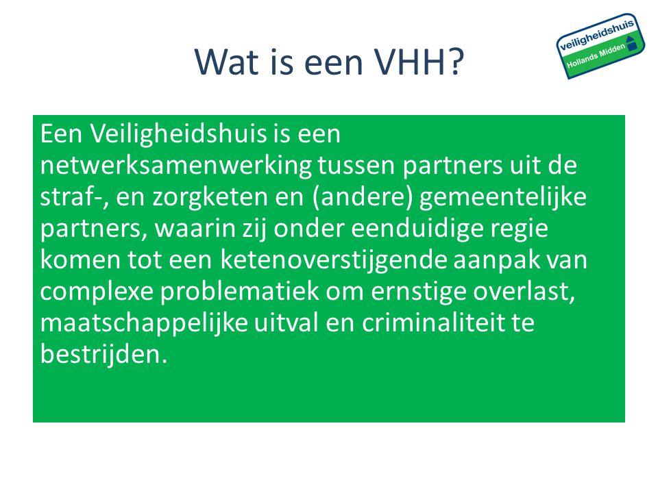 Wat is een VHH? Een Veiligheidshuis is een netwerksamenwerking tussen partners uit de straf-, en zorgketen en (andere) gemeentelijke partners, waarin