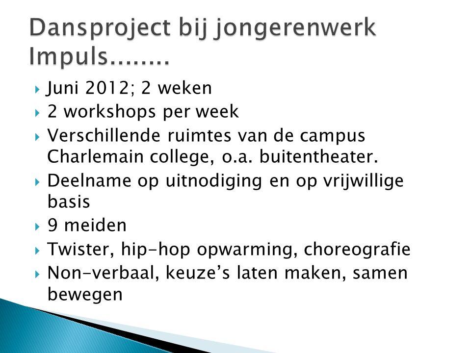  Juni 2012; 2 weken  2 workshops per week  Verschillende ruimtes van de campus Charlemain college, o.a. buitentheater.  Deelname op uitnodiging en