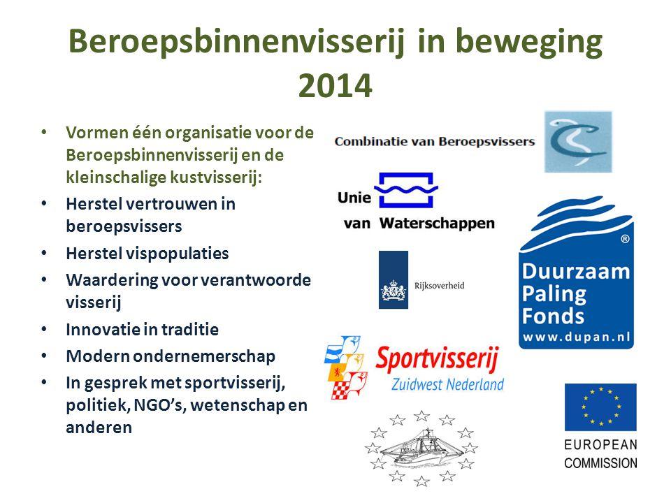 Beroepsbinnenvisserij in beweging 2014 Vormen één organisatie voor de Beroepsbinnenvisserij en de kleinschalige kustvisserij: Herstel vertrouwen in be