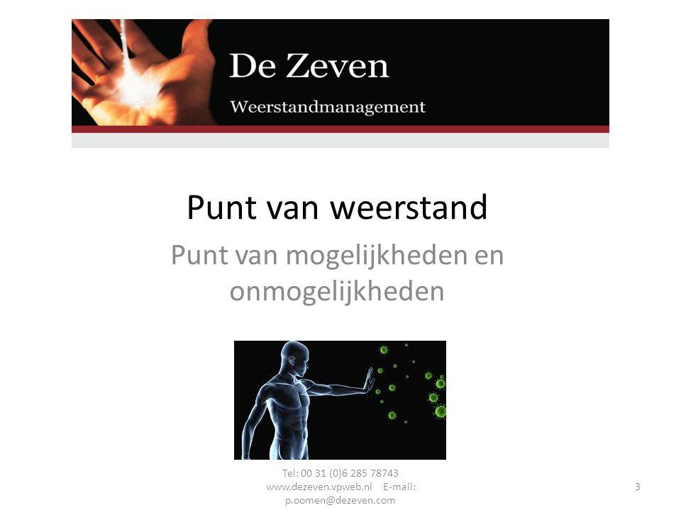 Punt van weerstand Punt van mogelijkheden en onmogelijkheden Tel: 00 31 (0)6 285 78743 www.dezeven.vpweb.nl E-mail: p.oomen@dezeven.com 3