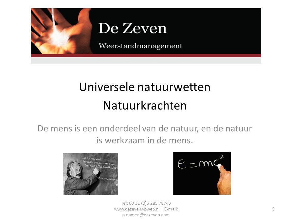 Universele natuurwetten Natuurkrachten De mens is een onderdeel van de natuur, en de natuur is werkzaam in de mens.