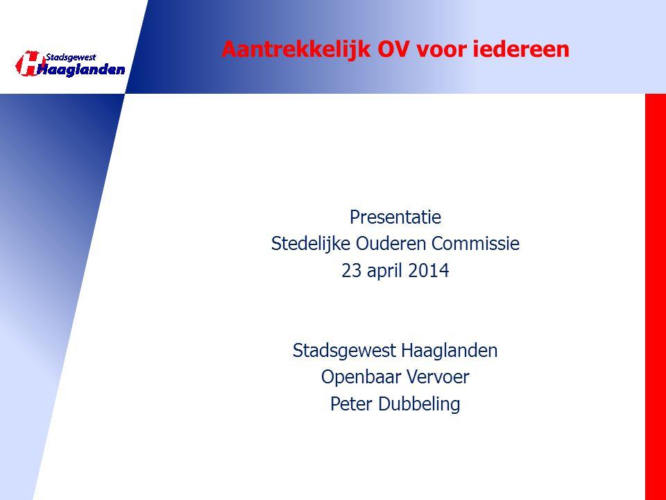 Aantrekkelijk OV voor iedereen Presentatie Stedelijke Ouderen Commissie 23 april 2014 Stadsgewest Haaglanden Openbaar Vervoer Peter Dubbeling