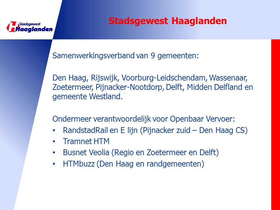 Stadsgewest Haaglanden Samenwerkingsverband van 9 gemeenten: Den Haag, Rijswijk, Voorburg-Leidschendam, Wassenaar, Zoetermeer, Pijnacker-Nootdorp, Del