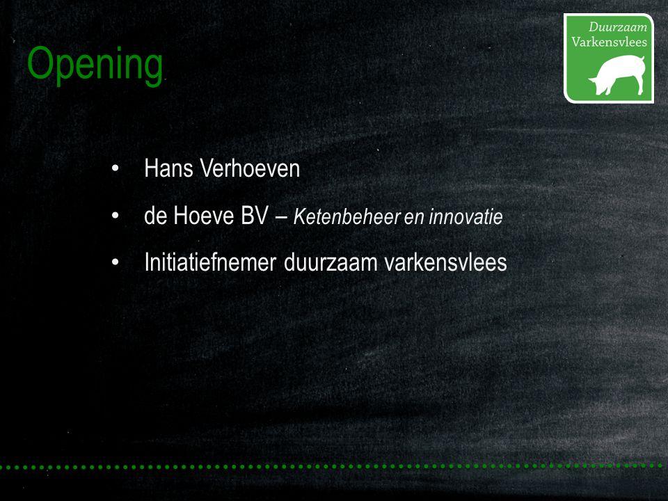 Opening Hans Verhoeven de Hoeve BV – Ketenbeheer en innovatie Initiatiefnemer duurzaam varkensvlees