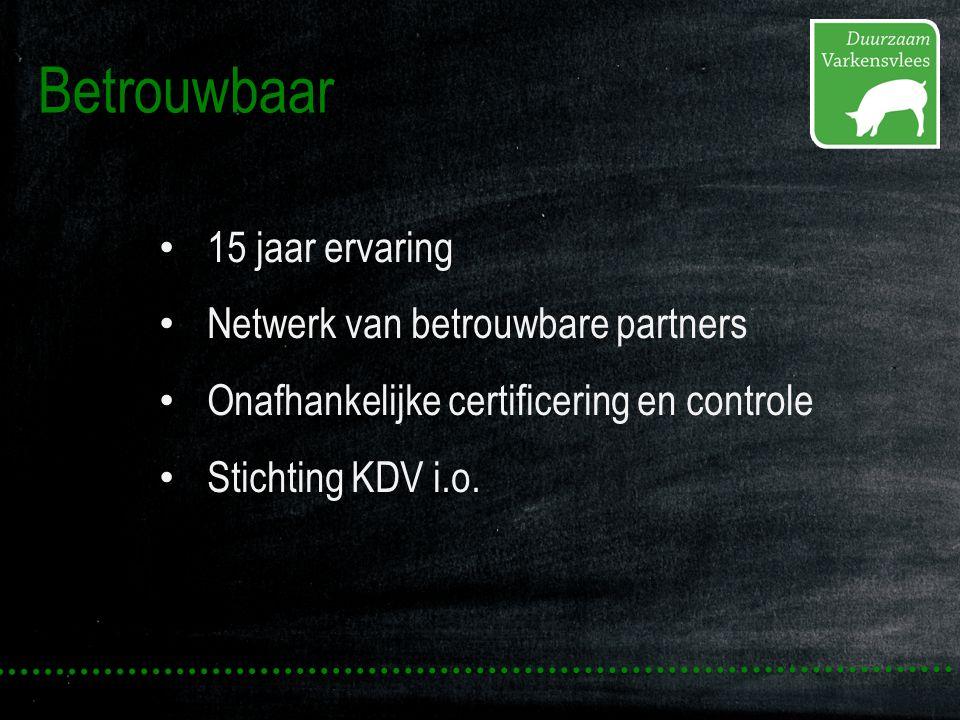 Betrouwbaar 15 jaar ervaring Netwerk van betrouwbare partners Onafhankelijke certificering en controle Stichting KDV i.o.