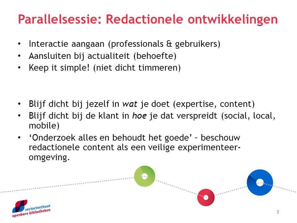 3 Interactie aangaan (professionals & gebruikers) Aansluiten bij actualiteit (behoefte) Keep it simple.