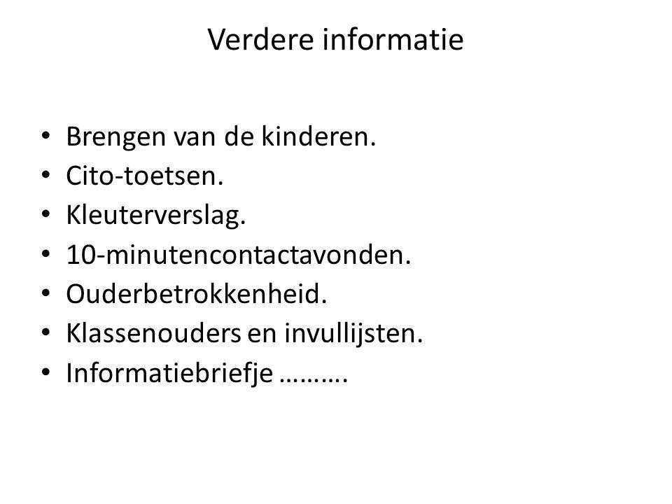Verdere informatie Brengen van de kinderen. Cito-toetsen. Kleuterverslag. 10-minutencontactavonden. Ouderbetrokkenheid. Klassenouders en invullijsten.