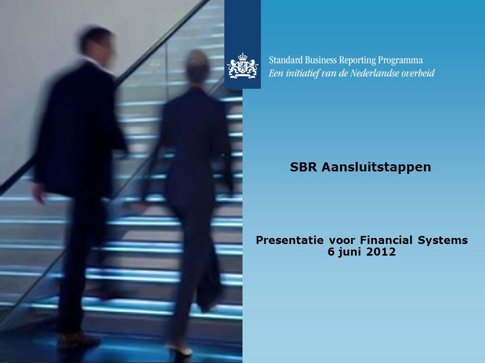 SBR Aansluitstappen Presentatie voor Financial Systems 6 juni 2012