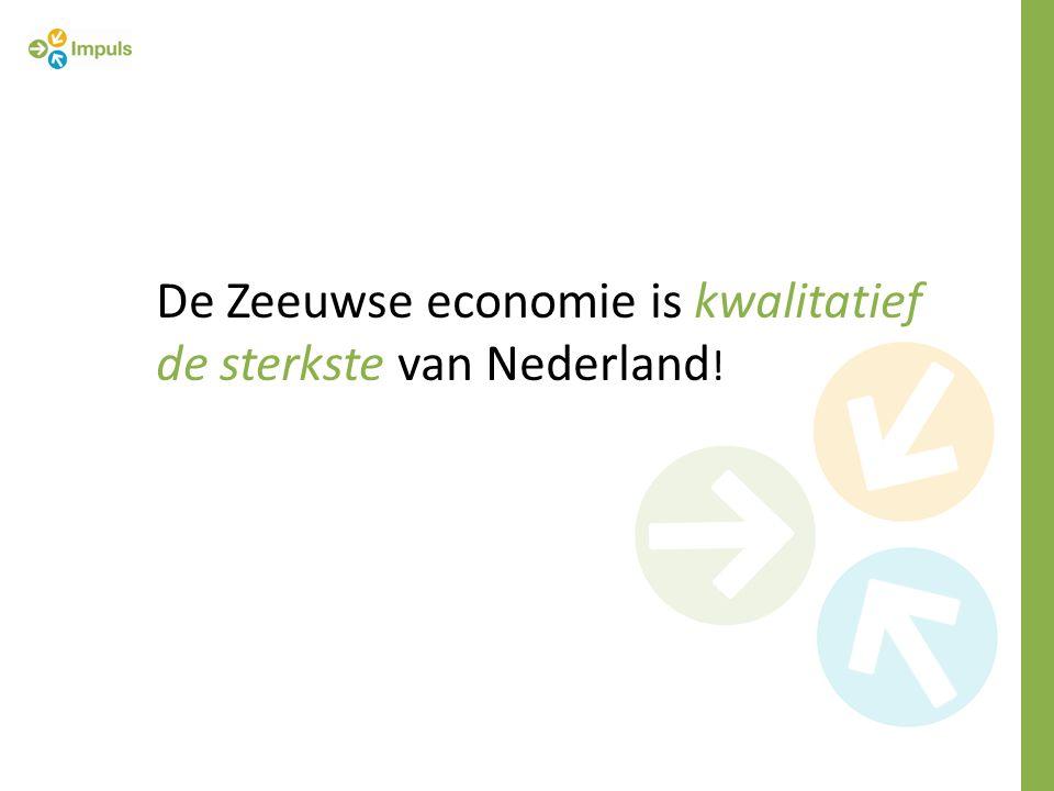 De Zeeuwse economie is kwalitatief de sterkste van Nederland !