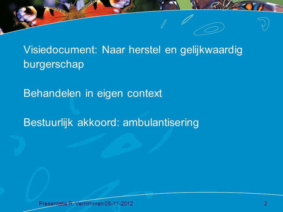 Visiedocument: Naar herstel en gelijkwaardig burgerschap Behandelen in eigen context Bestuurlijk akkoord: ambulantisering Presentatie R. Vernimmen 05-