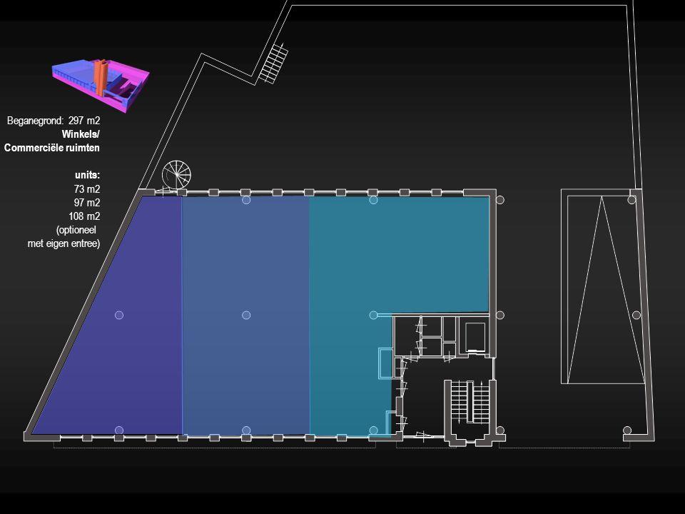 Beganegrond: 297 m2 Winkels/ Commerciële ruimten units: 73 m2 97 m2 108 m2 (optioneel met eigen entree)