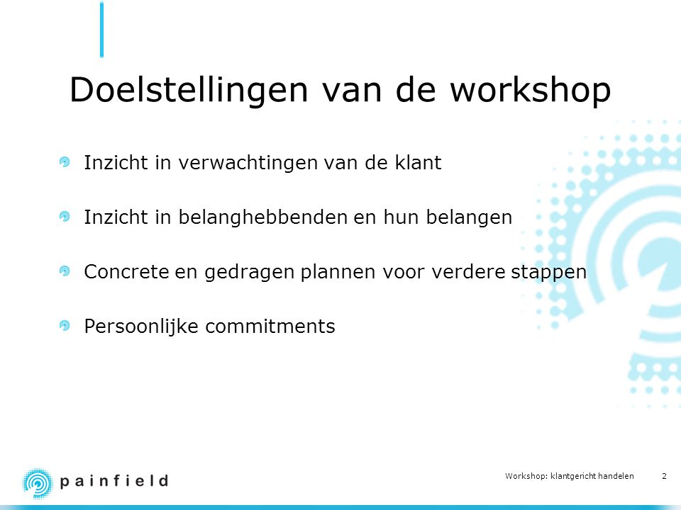 2 Workshop: klantgericht handelen Doelstellingen van de workshop Inzicht in verwachtingen van de klant Inzicht in belanghebbenden en hun belangen Conc