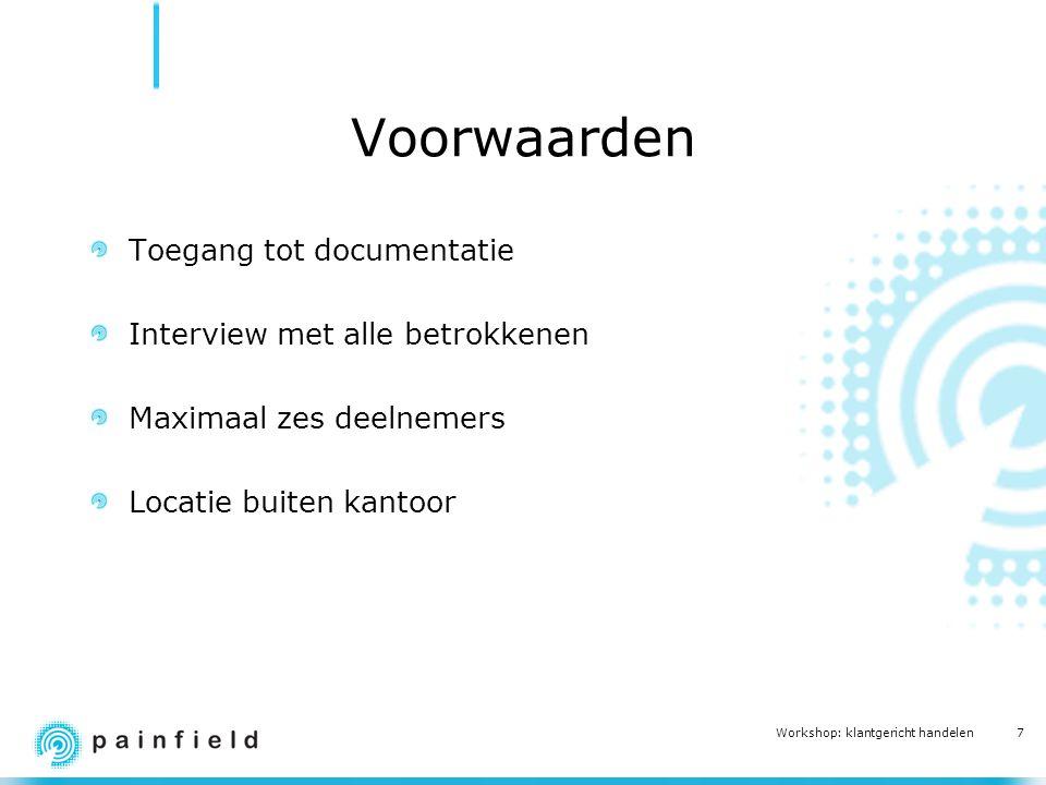 7 Workshop: klantgericht handelen Voorwaarden Toegang tot documentatie Interview met alle betrokkenen Maximaal zes deelnemers Locatie buiten kantoor