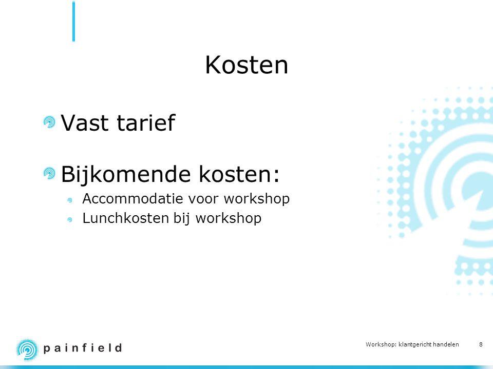 8 Workshop: klantgericht handelen Kosten Vast tarief Bijkomende kosten: Accommodatie voor workshop Lunchkosten bij workshop