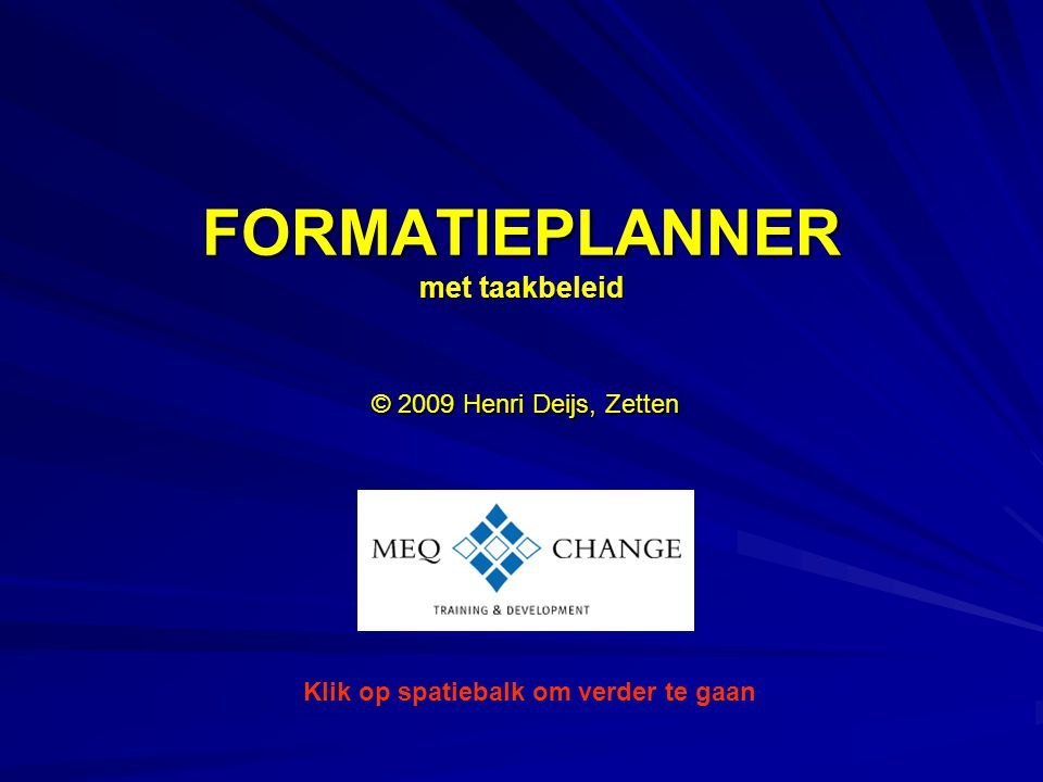 FORMATIEPLANNER met taakbeleid © 2009 Henri Deijs, Zetten Klik op spatiebalk om verder te gaan