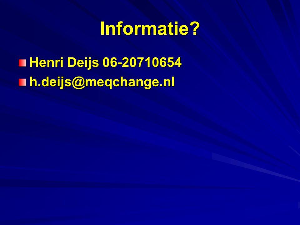 Informatie? Henri Deijs 06-20710654 h.deijs@meqchange.nl