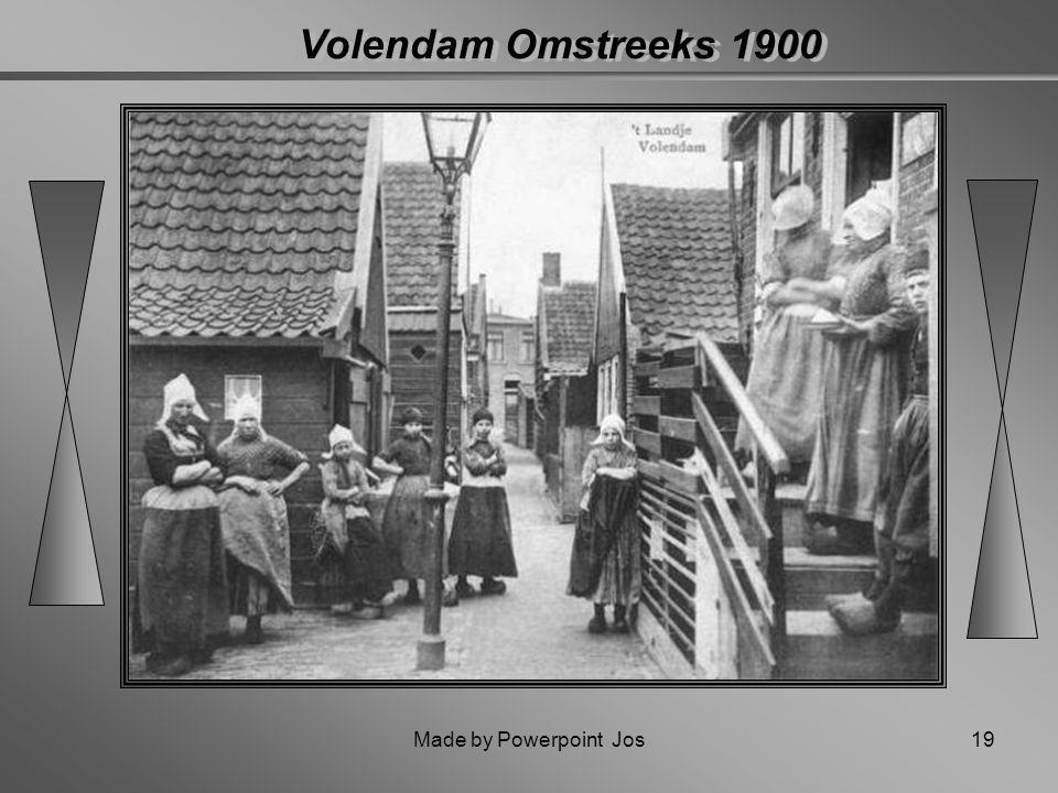 Made by Powerpoint Jos18 Volendam Omstreeks 1926