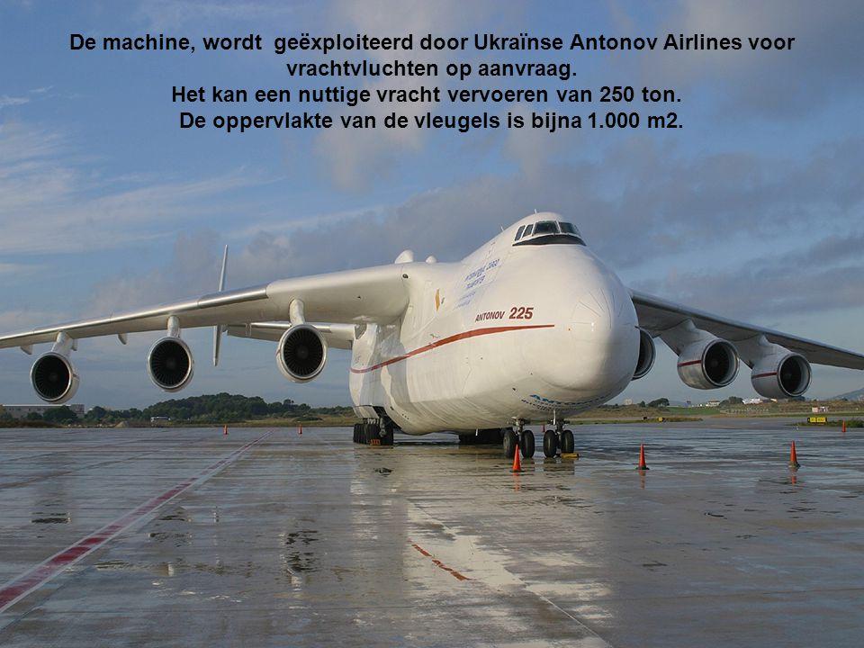 Het grootste vliegtuig ter wereld, de Antonov 225 dat qua grootte die van de A380 overstijgt en waarvan maar drie exemplaren zijn gebouwd (één neergestort).