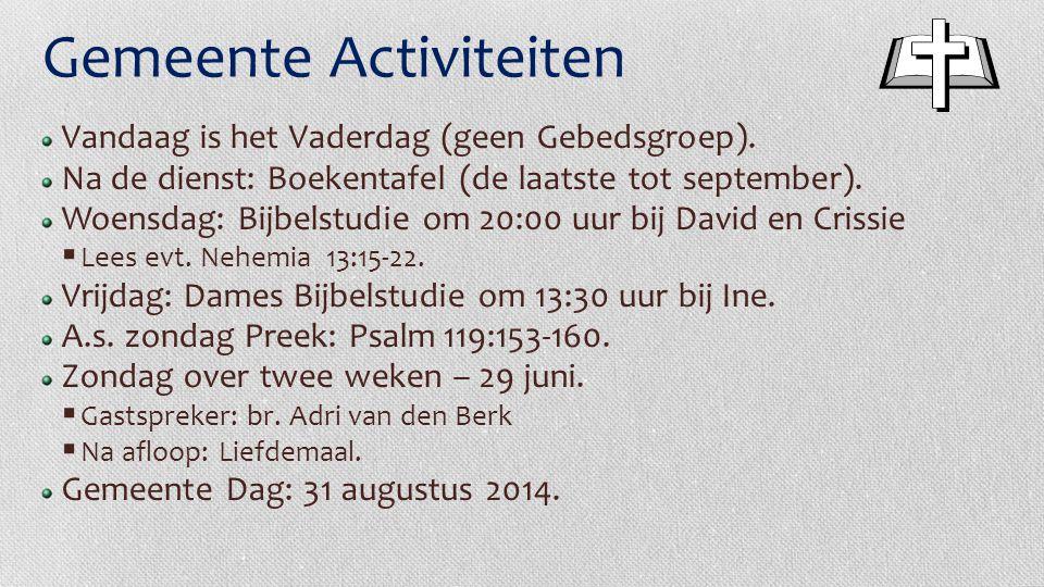Gemeente Activiteiten Vandaag is het Vaderdag (geen Gebedsgroep). Na de dienst: Boekentafel (de laatste tot september). Woensdag: Bijbelstudie om 20:0