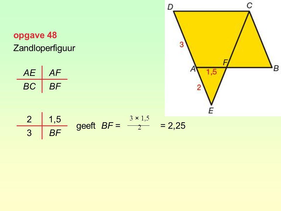 opgave 48 Zandloperfiguur geeft BF = = 2,25 AEAF BCBF 21,5 3BF 3 × 1,5 2