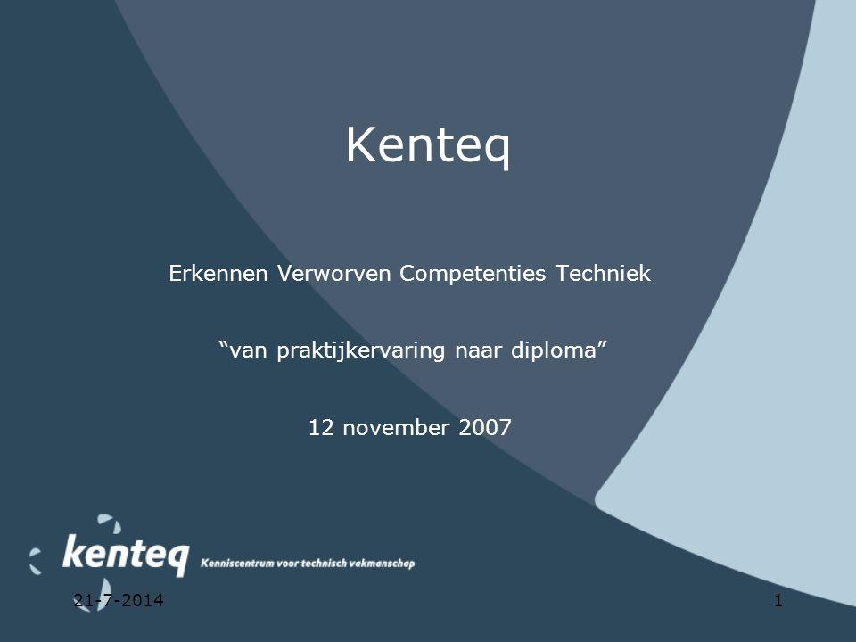 """21-7-20141 Kenteq Erkennen Verworven Competenties Techniek """"van praktijkervaring naar diploma"""" 12 november 2007"""