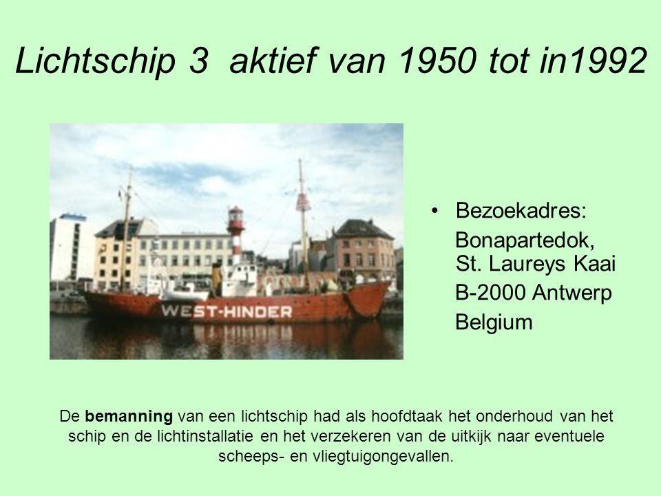 Lichtschip 3 aktief van 1950 tot in1992 Bezoekadres: Bonapartedok, St. Laureys Kaai B-2000 Antwerp Belgium De bemanning van een lichtschip had als hoo