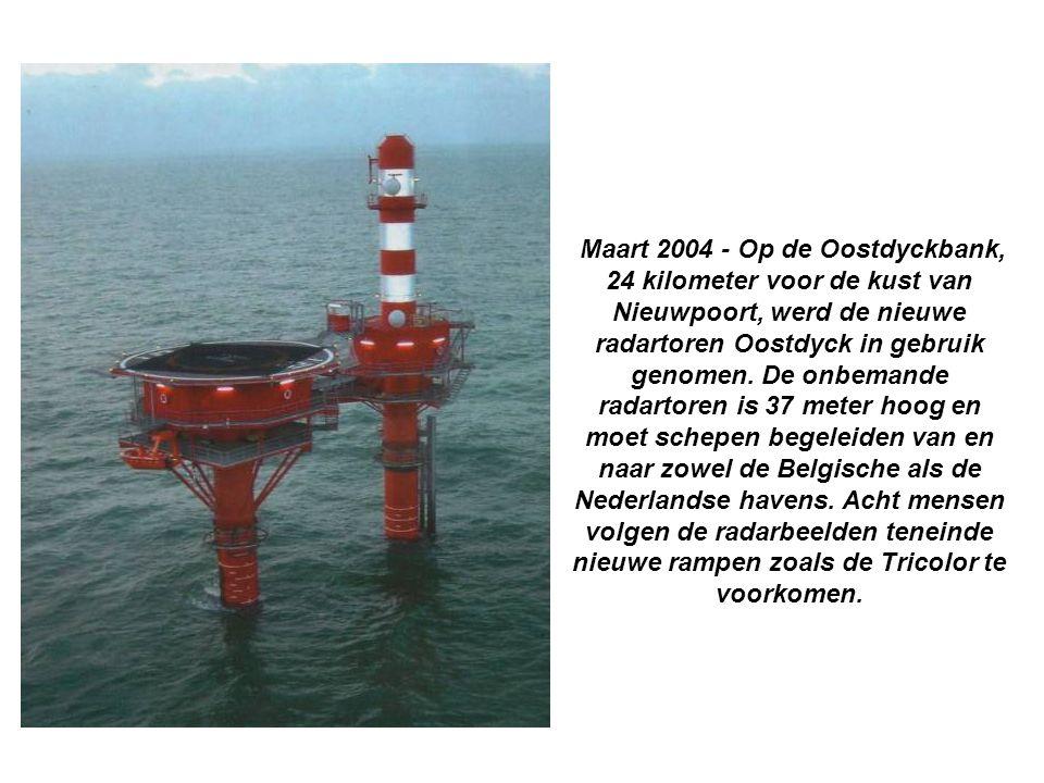 Maart 2004 - Op de Oostdyckbank, 24 kilometer voor de kust van Nieuwpoort, werd de nieuwe radartoren Oostdyck in gebruik genomen. De onbemande radarto