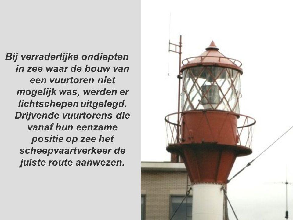 Bij verraderlijke ondiepten in zee waar de bouw van een vuurtoren niet mogelijk was, werden er lichtschepen uitgelegd. Drijvende vuurtorens die vanaf