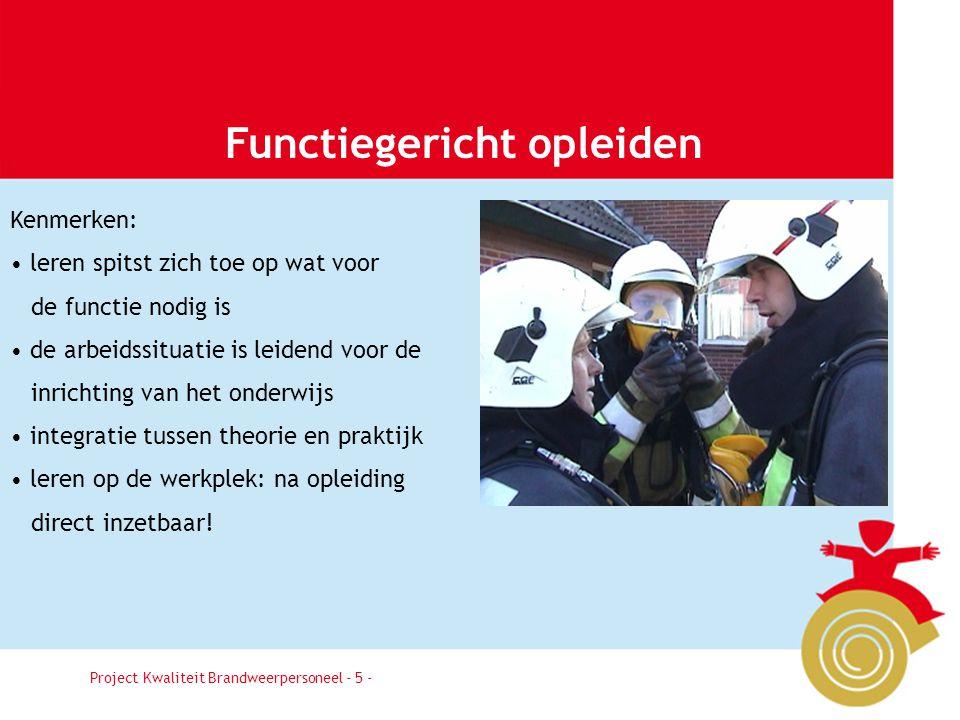 Project Kwaliteit Brandweerpersoneel Pagina 5 Functiegericht opleiden Project Kwaliteit Brandweerpersoneel - 5 - Kenmerken: leren spitst zich toe op w