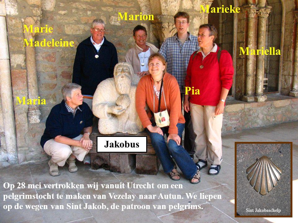 Maria Marie Madeleine Marion Marieke Mariella Pia Jakobus Op 28 mei vertrokken wij vanuit Utrecht om een pelgrimstocht te maken van Vezelay naar Autun