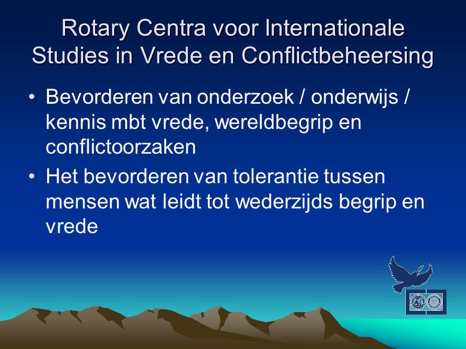 Rotary Centra voor Internationale Studies in Vrede en Conflictbeheersing Bevorderen van onderzoek / onderwijs / kennis mbt vrede, wereldbegrip en conf