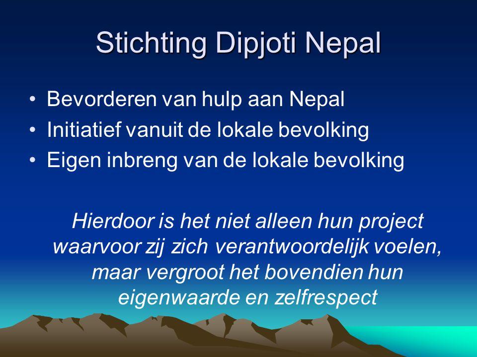 Stichting Dipjoti Nepal Bevorderen van hulp aan Nepal Initiatief vanuit de lokale bevolking Eigen inbreng van de lokale bevolking Hierdoor is het niet
