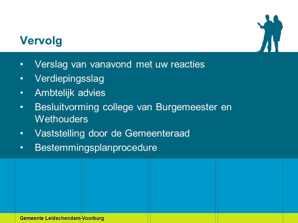 Gemeente Leidschendam-Voorburg Vervolg Verslag van vanavond met uw reacties Verdiepingsslag Ambtelijk advies Besluitvorming college van Burgemeester e