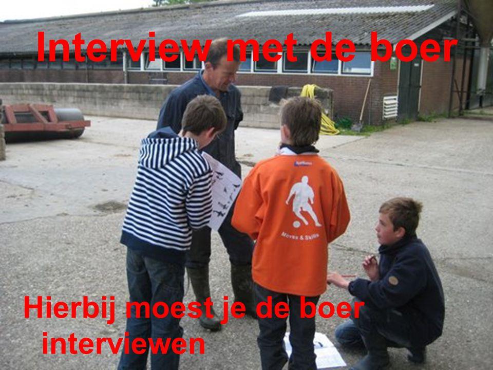 Interview met de boer Hierbij moest je de boer interviewen