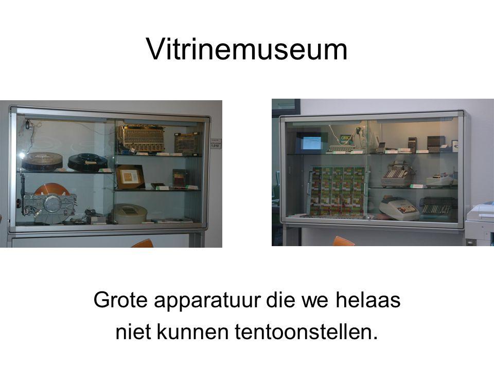 Vitrinemuseum Grote apparatuur die we helaas niet kunnen tentoonstellen.