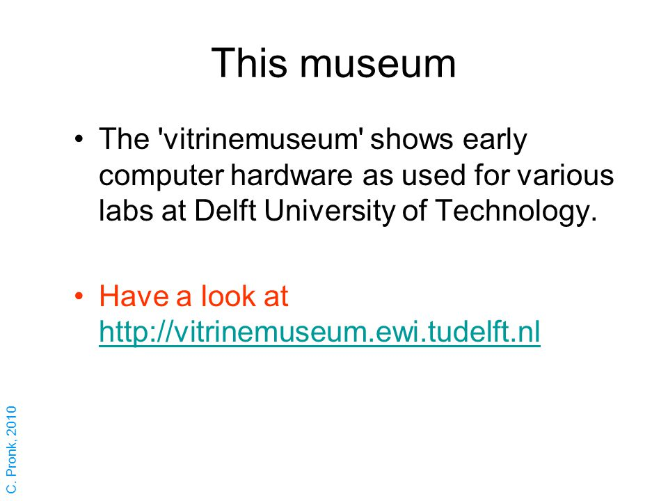 This museum The 'vitrinemuseum' shows early computer hardware as used for various labs at Delft University of Technology. Have a look at http://vitrin