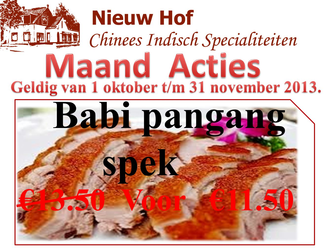 Babi pangang spek €13.50 Voor €11.50