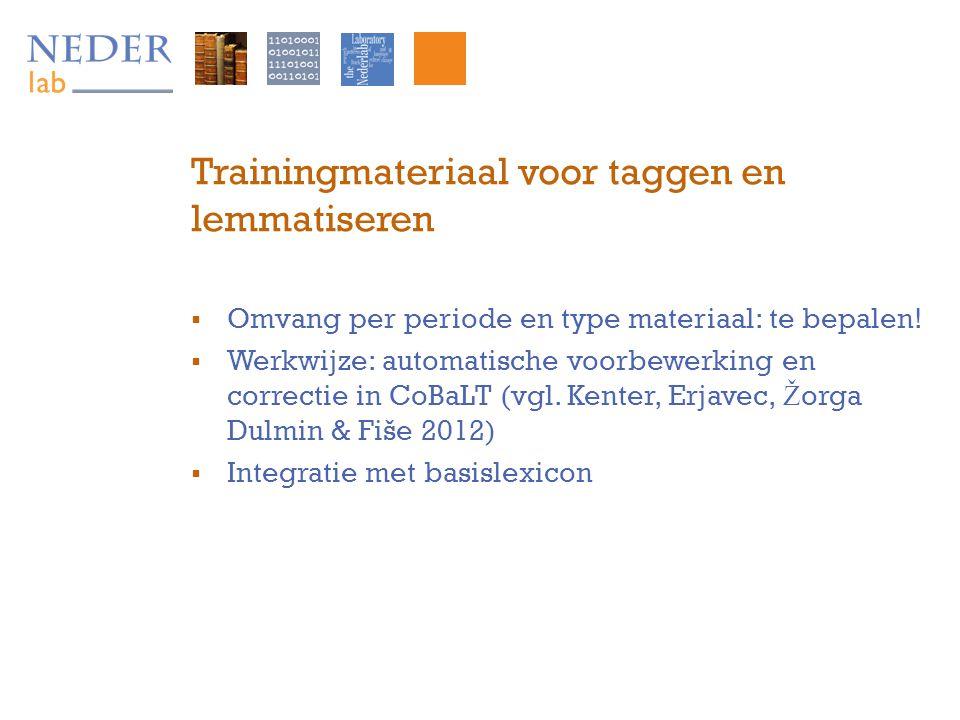 Trainingmateriaal voor taggen en lemmatiseren  Omvang per periode en type materiaal: te bepalen!  Werkwijze: automatische voorbewerking en correctie