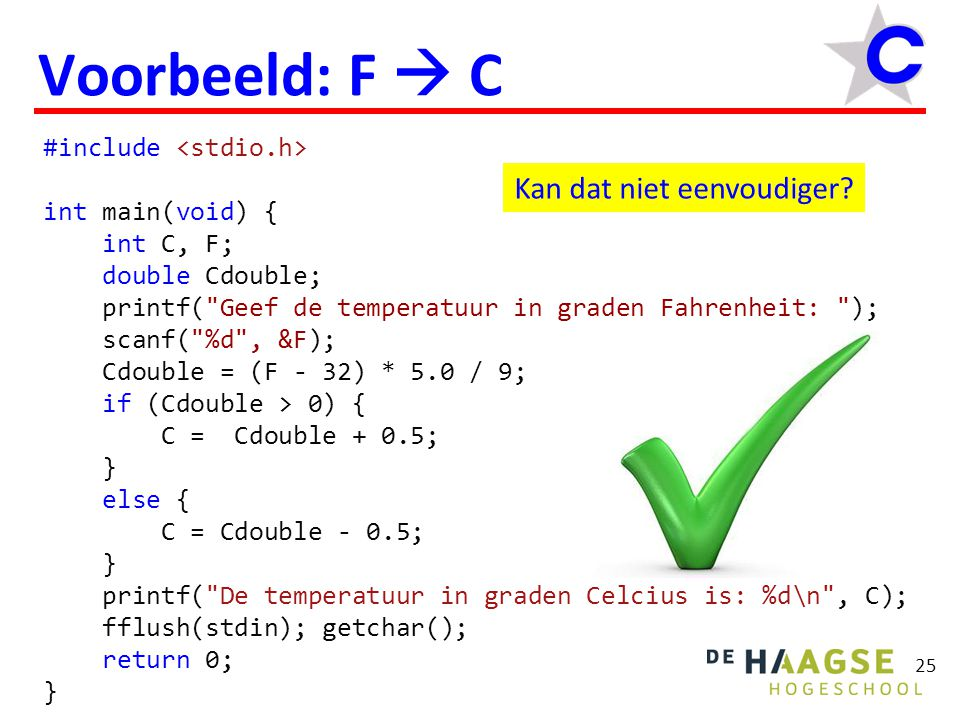 25 Voorbeeld: F  C #include int main(void) { int C, F; double Cdouble; printf(