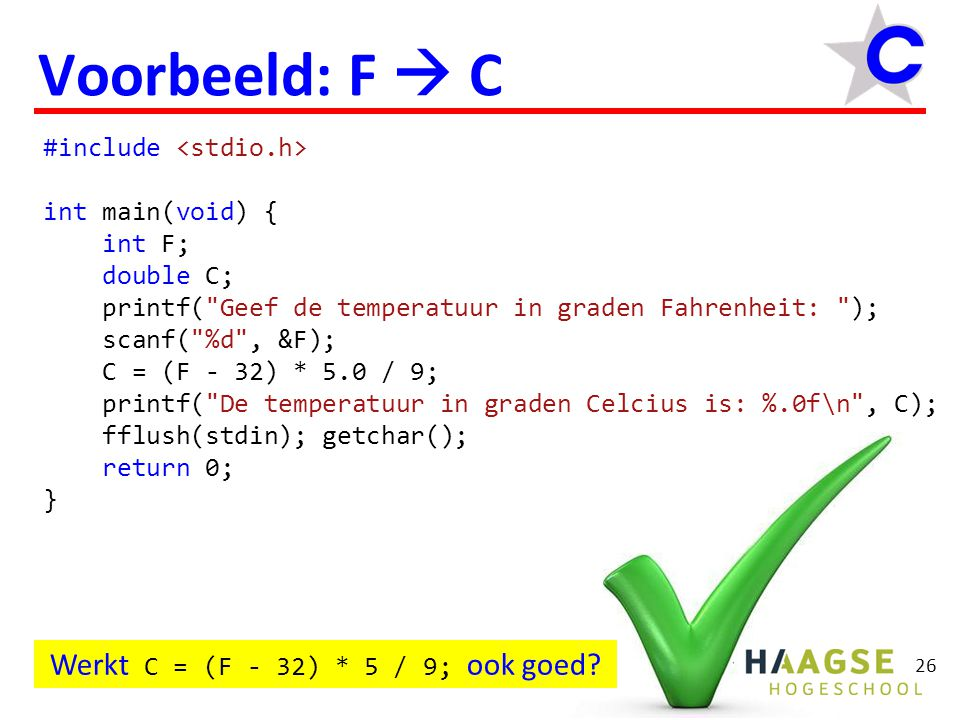 26 Voorbeeld: F  C #include int main(void) { int F; double C; printf(