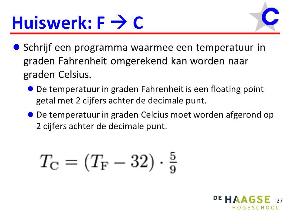 Huiswerk: F  C Schrijf een programma waarmee een temperatuur in graden Fahrenheit omgerekend kan worden naar graden Celsius. De temperatuur in graden